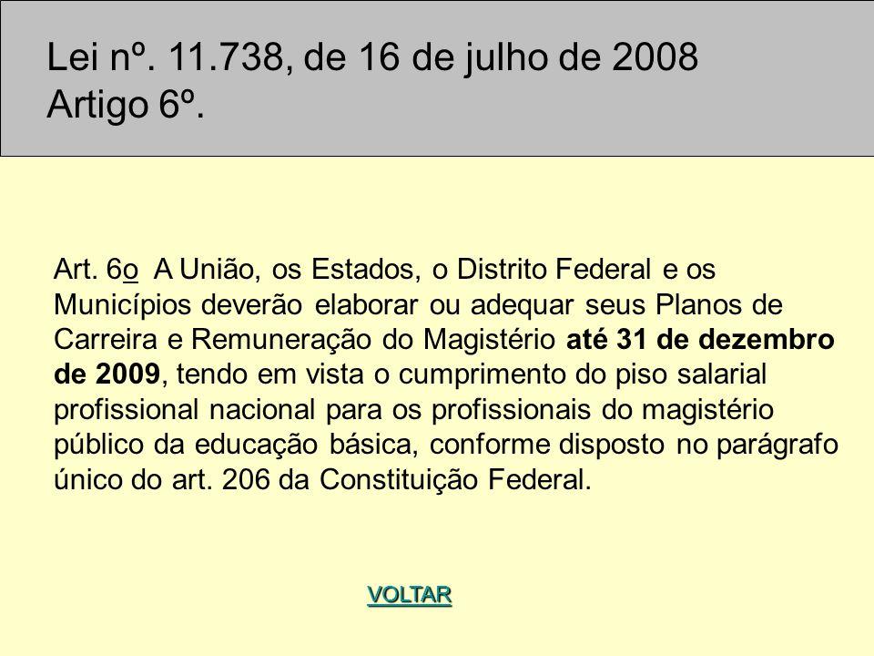 Lei nº. 11.738, de 16 de julho de 2008 Artigo 6º. Art. 6o A União, os Estados, o Distrito Federal e os Municípios deverão elaborar ou adequar seus Pla