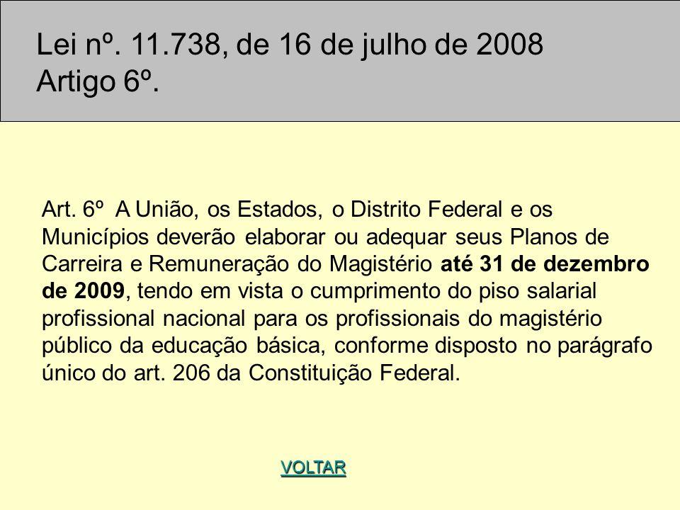 Lei nº. 11.738, de 16 de julho de 2008 Artigo 6º. Art. 6º A União, os Estados, o Distrito Federal e os Municípios deverão elaborar ou adequar seus Pla