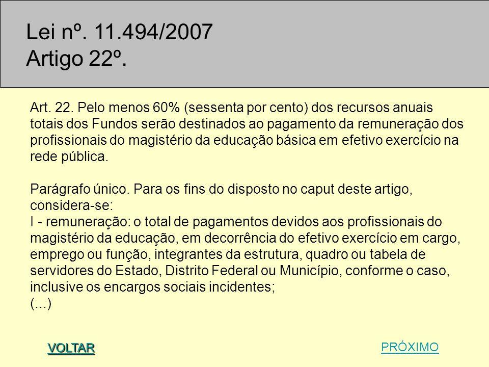 Lei nº. 11.494/2007 Artigo 22º. Art. 22. Pelo menos 60% (sessenta por cento) dos recursos anuais totais dos Fundos serão destinados ao pagamento da re