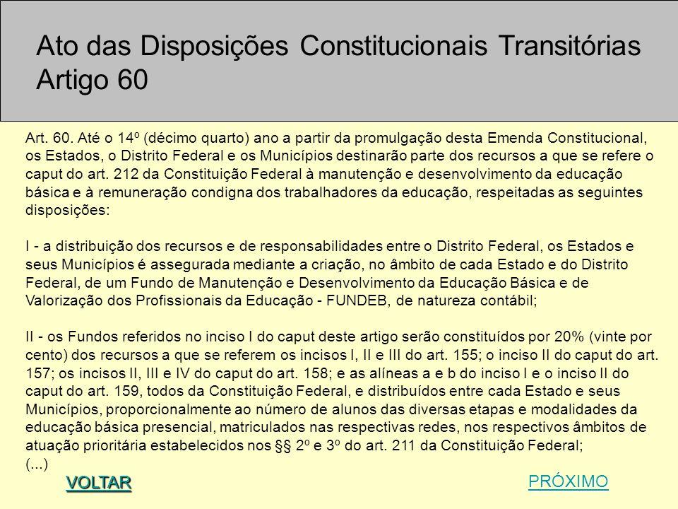 Ato das Disposições Constitucionais Transitórias Artigo 60 Art. 60. Até o 14º (décimo quarto) ano a partir da promulgação desta Emenda Constitucional,