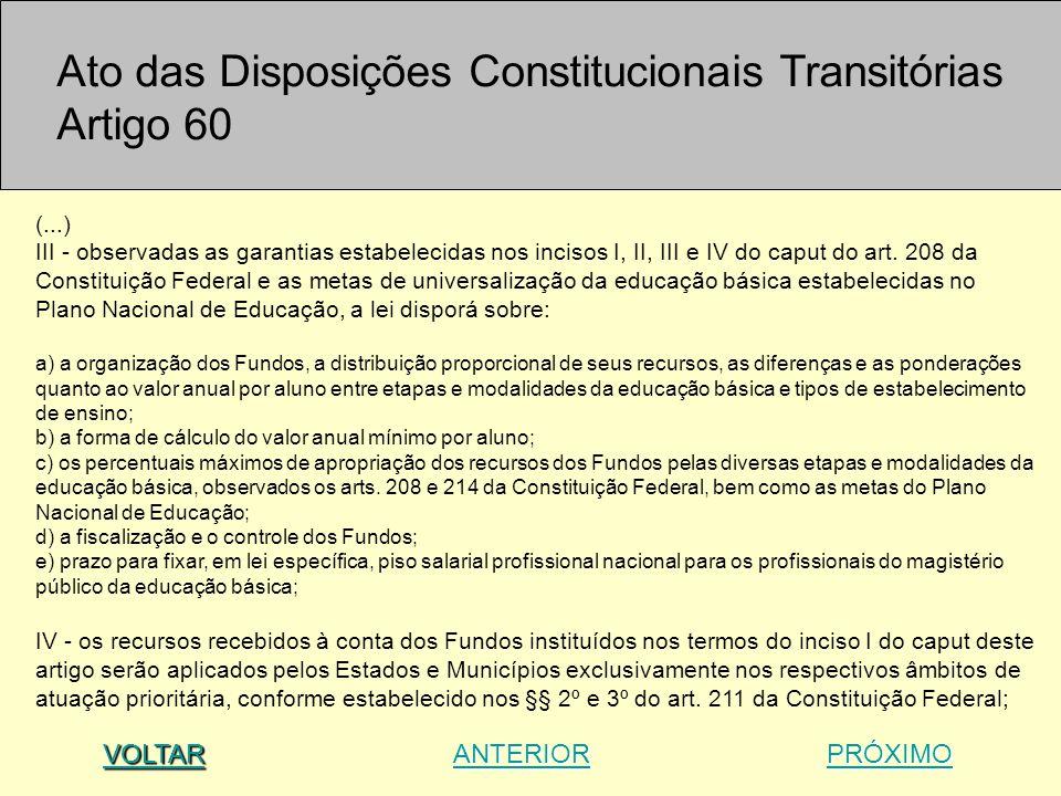 (...) III - observadas as garantias estabelecidas nos incisos I, II, III e IV do caput do art. 208 da Constituição Federal e as metas de universalizaç