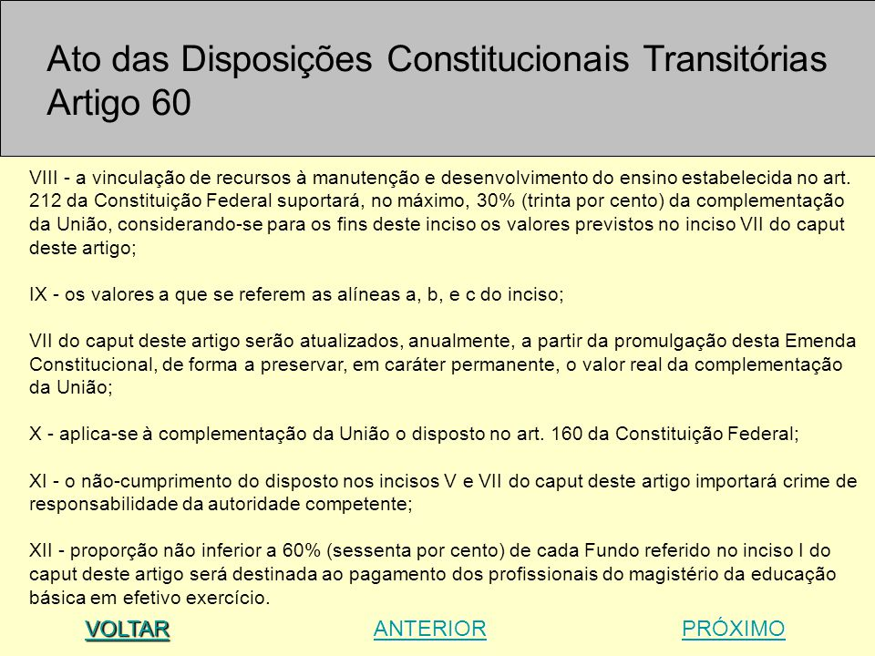 VIII - a vinculação de recursos à manutenção e desenvolvimento do ensino estabelecida no art. 212 da Constituição Federal suportará, no máximo, 30% (t