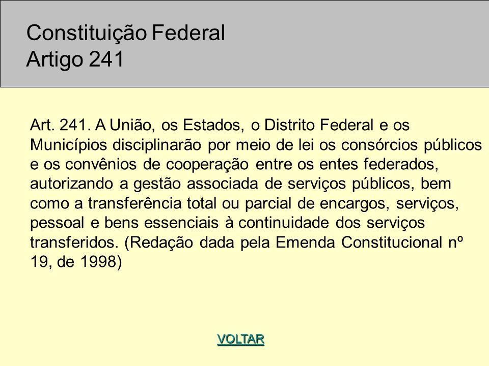 Constituição Federal Artigo 241 VOLTAR Art. 241. A União, os Estados, o Distrito Federal e os Municípios disciplinarão por meio de lei os consórcios p