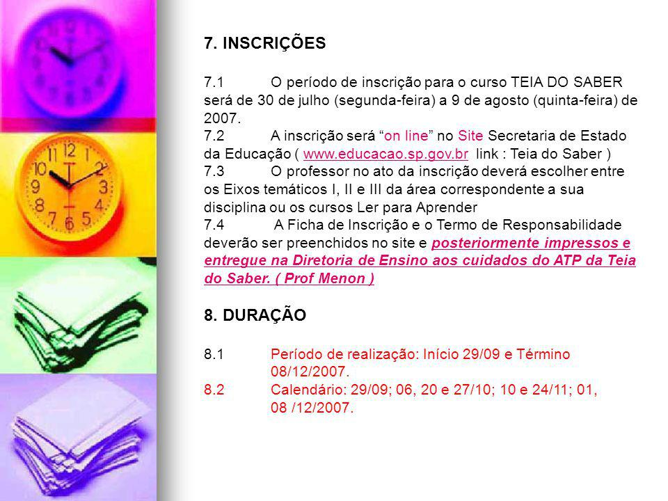 7. INSCRIÇÕES 7.1 O período de inscrição para o curso TEIA DO SABER será de 30 de julho (segunda-feira) a 9 de agosto (quinta-feira) de 2007. 7.2 A in
