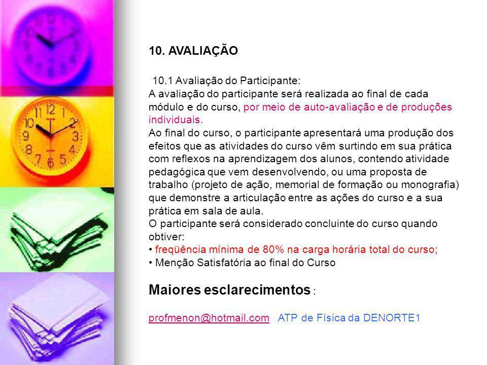10. AVALIAÇÃO 10.1 Avaliação do Participante: A avaliação do participante será realizada ao final de cada módulo e do curso, por meio de auto-avaliaçã