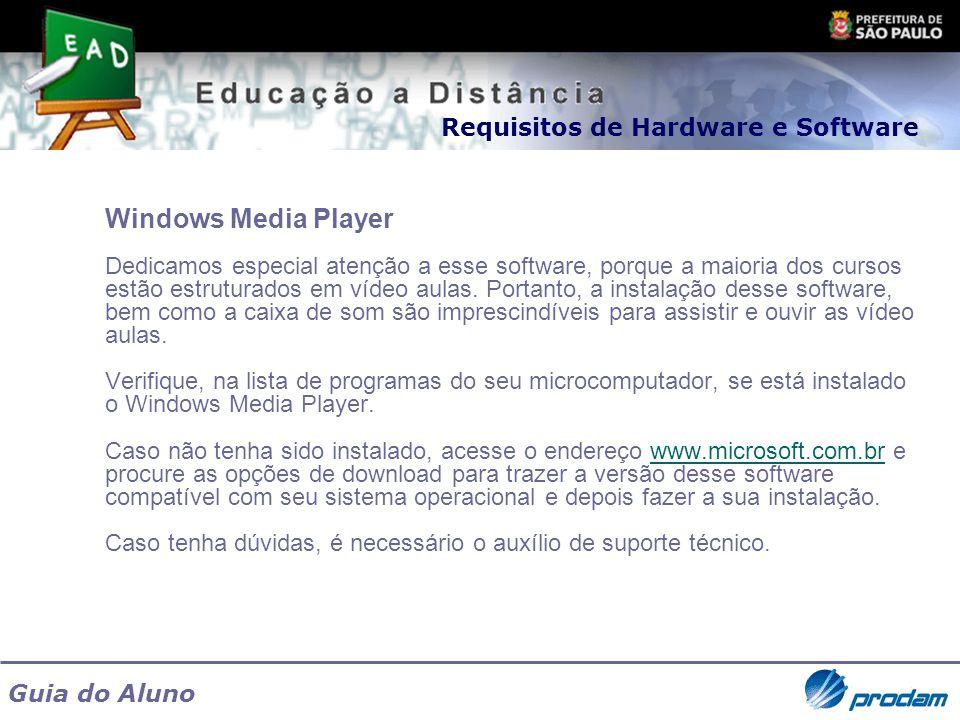 Guia do Aluno Windows Media Player Dedicamos especial atenção a esse software, porque a maioria dos cursos estão estruturados em vídeo aulas. Portanto