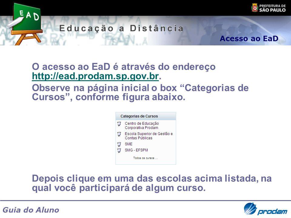 Guia do Aluno O acesso ao EaD é através do endereço http://ead.prodam.sp.gov.br. http://ead.prodam.sp.gov.br Observe na página inicial o box Categoria