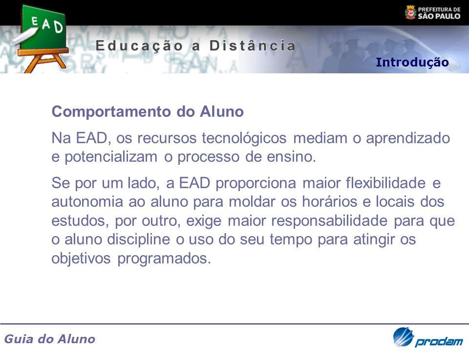 Guia do Aluno Comportamento do Aluno Na EAD, os recursos tecnológicos mediam o aprendizado e potencializam o processo de ensino. Se por um lado, a EAD
