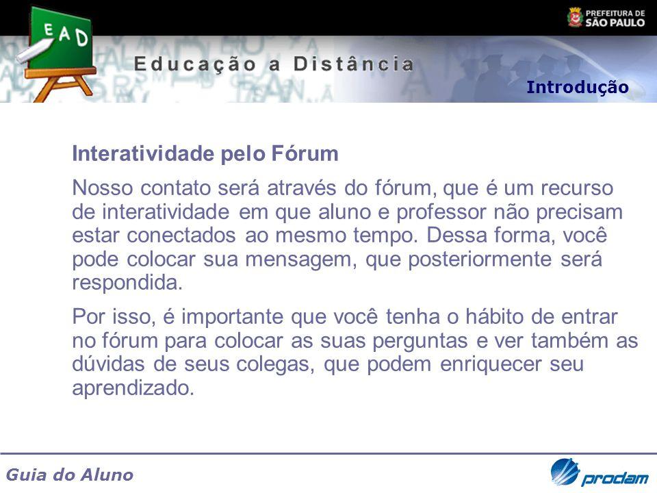 Guia do Aluno Interatividade pelo Fórum Nosso contato será através do fórum, que é um recurso de interatividade em que aluno e professor não precisam