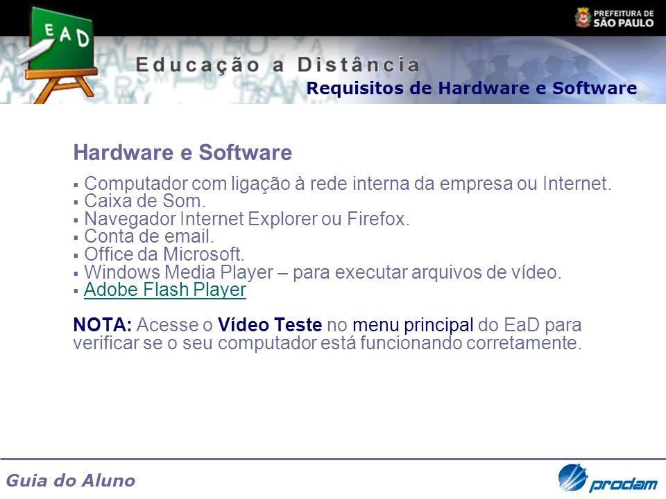 Guia do Aluno Hardware e Software Computador com ligação à rede interna da empresa ou Internet. Caixa de Som. Navegador Internet Explorer ou Firefox.