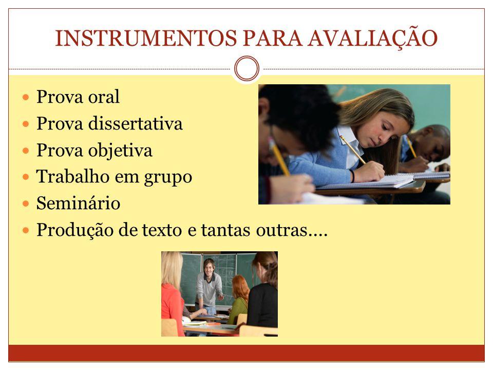 INSTRUMENTOS PARA AVALIAÇÃO Prova oral Prova dissertativa Prova objetiva Trabalho em grupo Seminário Produção de texto e tantas outras....