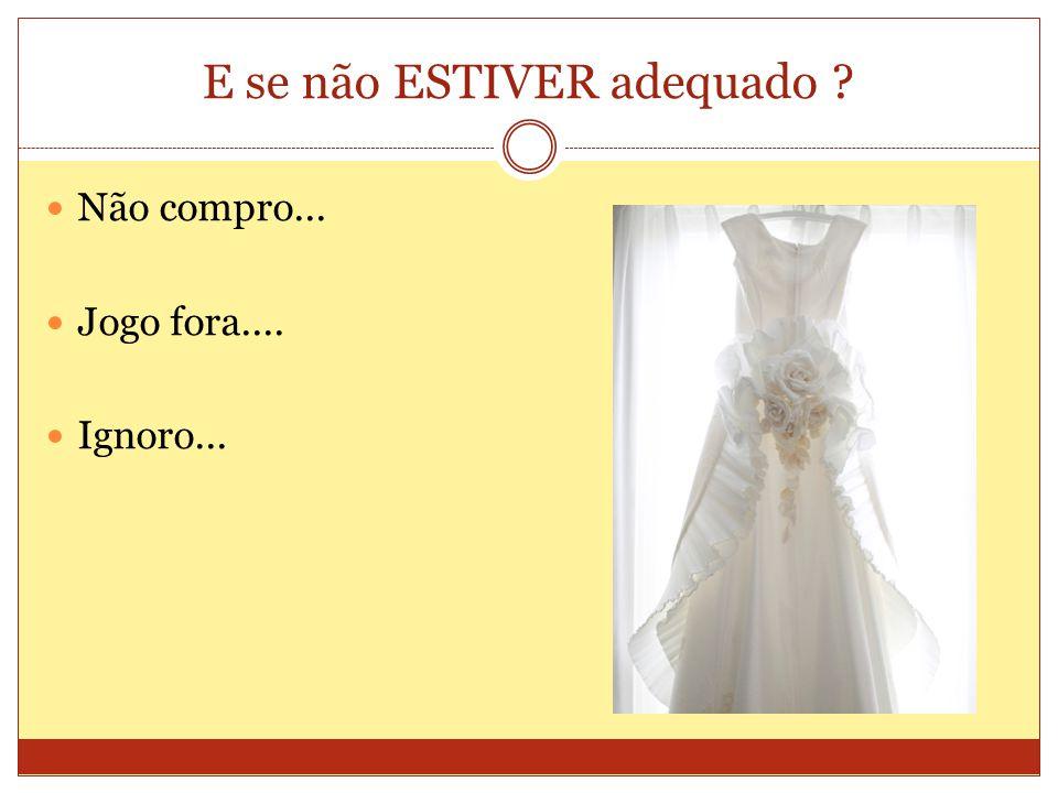 Mas se o vestido é especial, importante...EU FAÇO ADEQUAÇÕES...