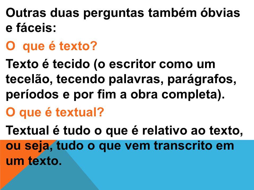 Outras duas perguntas também óbvias e fáceis: O que é texto.