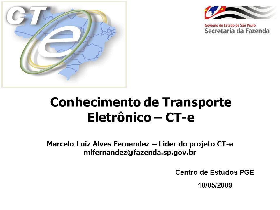 Conhecimento de Transporte Eletrônico – CT-e Marcelo Luiz Alves Fernandez – Líder do projeto CT-e mlfernandez@fazenda.sp.gov.br Centro de Estudos PGE
