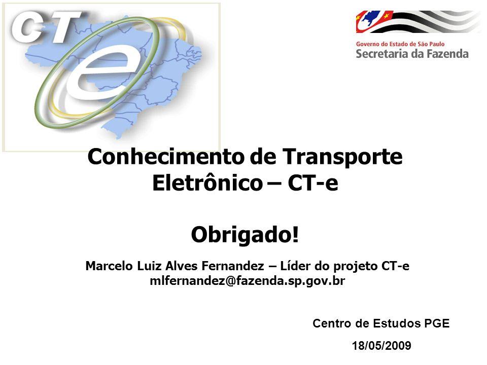Conhecimento de Transporte Eletrônico – CT-e Obrigado! Marcelo Luiz Alves Fernandez – Líder do projeto CT-e mlfernandez@fazenda.sp.gov.br Centro de Es