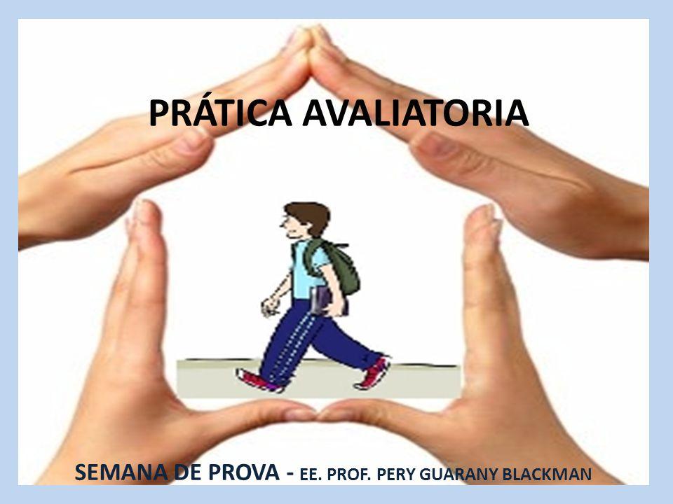 PRÁTICA AVALIATORIA SEMANA DE PROVA - EE. PROF. PERY GUARANY BLACKMAN