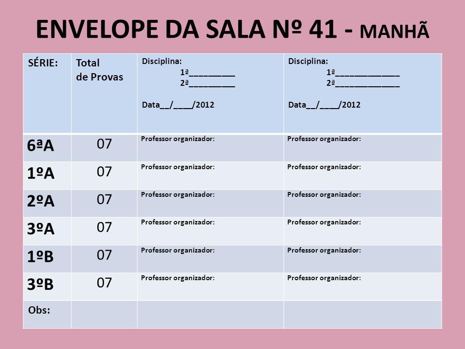 ENVELOPE DA SALA Nº 41 - MANHÃ SÉRIE:Total de Provas Disciplina: 1ª__________ 2ª__________ Data__/____/2012 Disciplina: 1ª______________ 2ª___________