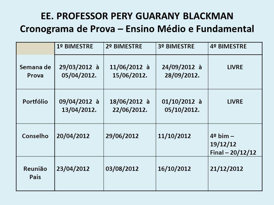 EE. PROFESSOR PERY GUARANY BLACKMAN Cronograma de Prova – Ensino Médio e Fundamental 1º BIMESTRE2º BIMESTRE3º BIMESTRE4º BIMESTRE Semana de Prova 29/0