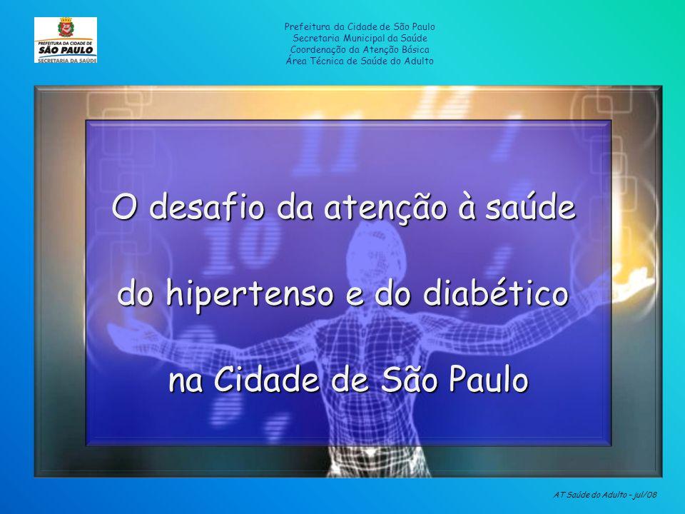 Terceira parte Prefeitura da Cidade de São Paulo Secretaria Municipal da Saúde Coordenação da Atenção Básica Área Técnica de Saúde do Adulto Metas do controle clínico – tratamento reorientado em torno do paciente e de sua família – auto-cuidado Recomendações de acompanhamento na Atenção Básica - consulta inicial e de retorno (semiologia subsidiária) - definição do plano terapêutico individual Recomendações para o atendimento em ambulatório de média complexidade baseadas em critérios clínicos pactuados entre as instâncias