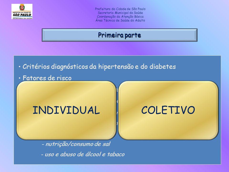 Primeira parte Prefeitura da Cidade de São Paulo Secretaria Municipal da Saúde Coordenação da Atenção Básica Área Técnica de Saúde do Adulto Critérios