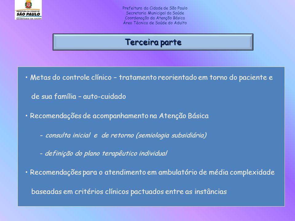 Terceira parte Prefeitura da Cidade de São Paulo Secretaria Municipal da Saúde Coordenação da Atenção Básica Área Técnica de Saúde do Adulto Metas do