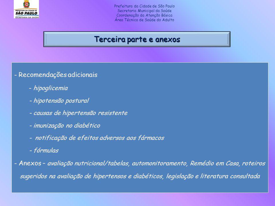 - Recomendações adicionais - hipoglicemia - hipotensão postural - causas de hipertensão resistente - imunização no diabético - notificação de efeitos