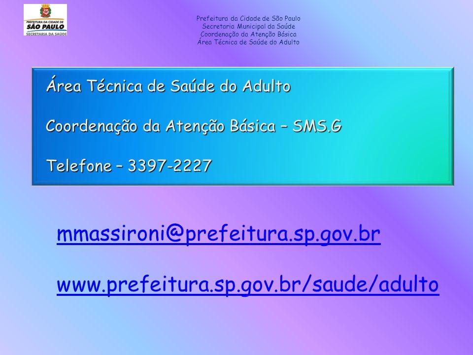 Área Técnica de Saúde do Adulto Coordenação da Atenção Básica – SMS.G Telefone – 3397-2227 Prefeitura da Cidade de São Paulo Secretaria Municipal da S