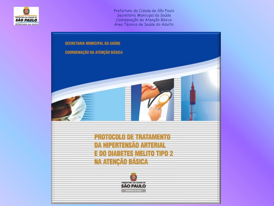 Prefeitura da Cidade de São Paulo Secretaria Municipal da Saúde Coordenação da Atenção Básica Área Técnica de Saúde do Adulto
