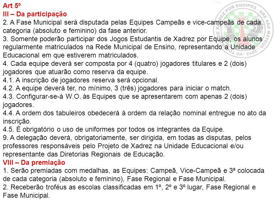Art 5º III – Da participação 2. A Fase Municipal será disputada pelas Equipes Campeãs e vice-campeãs de cada categoria (absoluto e feminino) da fase a