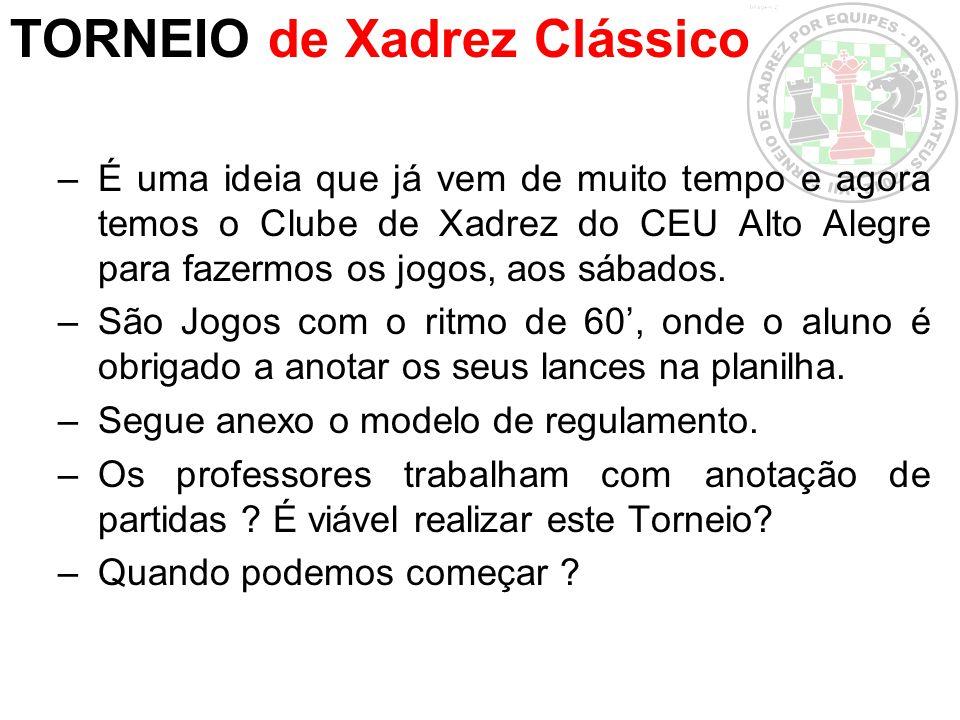 TORNEIO de Xadrez Clássico –É uma ideia que já vem de muito tempo e agora temos o Clube de Xadrez do CEU Alto Alegre para fazermos os jogos, aos sábad