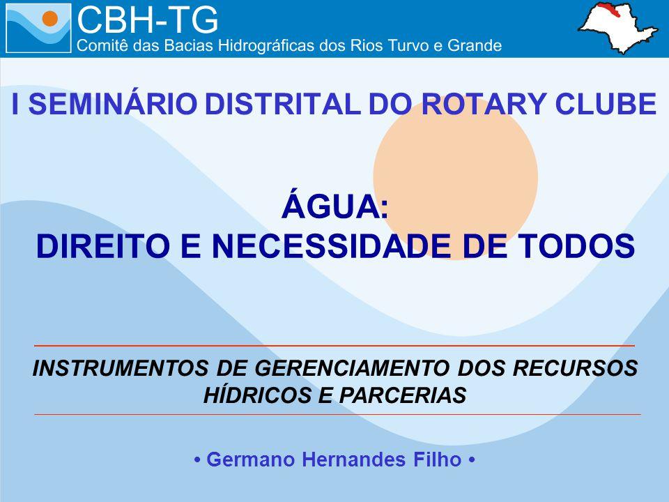 I SEMINÁRIO DISTRITAL DO ROTARY CLUBE Germano Hernandes Filho INSTRUMENTOS DE GERENCIAMENTO DOS RECURSOS HÍDRICOS E PARCERIAS ÁGUA: DIREITO E NECESSID