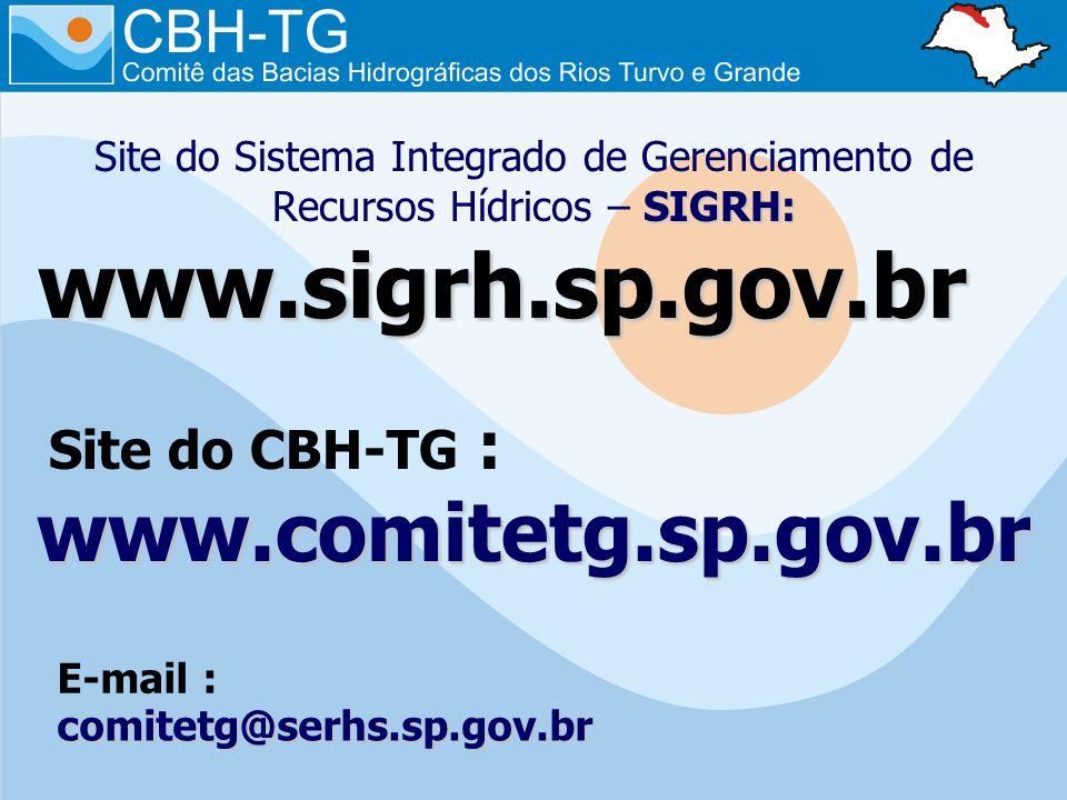 SIGRH: Site do Sistema Integrado de Gerenciamento de Recursos Hídricos – SIGRH: www.sigrh.sp.gov.br Site do CBH-TG : www.comitetg.sp.gov.br E-mail : comitetg@serhs.sp.gov.br