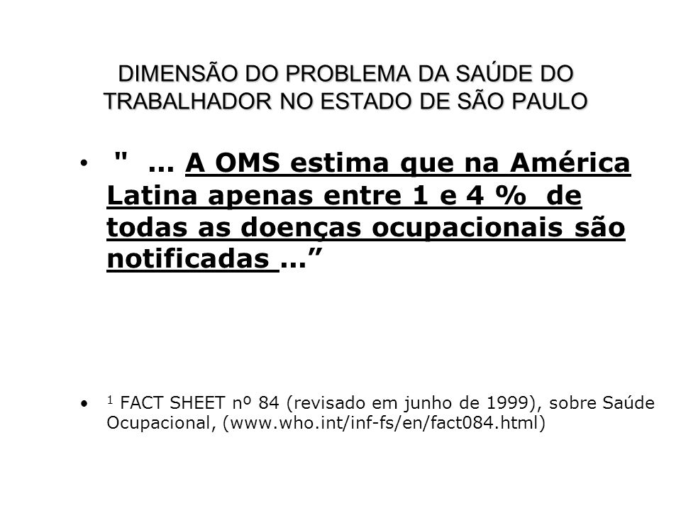 Coeficiente de Morbi-Mortalidade no Trabalho: (por 100.000 trabalhadores) COEFICIENTE DE MORTALIDADE –Brasil 14,8 (MPS, 2003) – para população segurada (30-40% da PEA) –Finlândia 2,1 (2001); –França de 4,4 (2000); –Canadá 7,2 (2002); –Espanha 8,3 (2003).