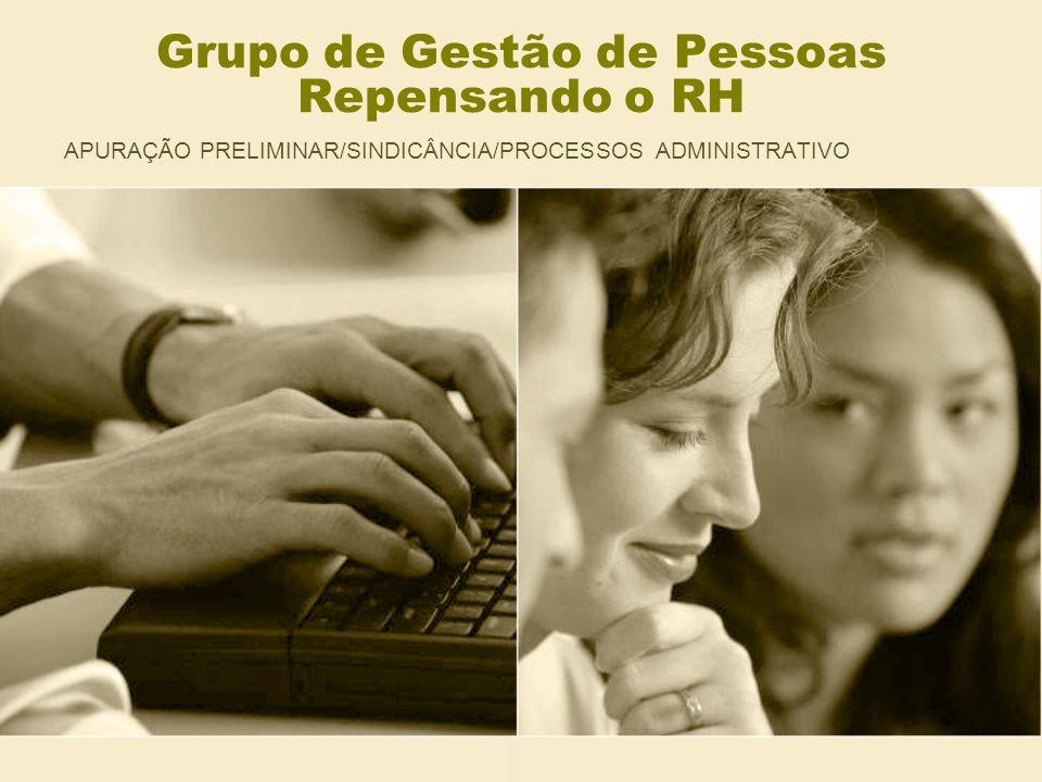 Grupo de Gestão de Pessoas Repensando o RH APURAÇÃO PRELIMINAR/SINDICÂNCIA/PROCESSOS ADMINISTRATIVO