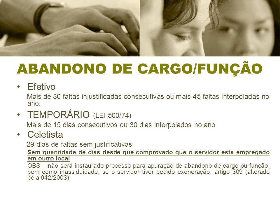 ABANDONO DE CARGO/FUNÇÃO Efetivo Mais de 30 faltas injustificadas consecutivas ou mais 45 faltas interpoladas no ano.