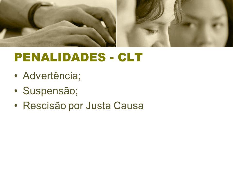 PENALIDADES - CLT Advertência; Suspensão; Rescisão por Justa Causa