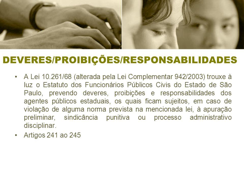 DEVERES/PROIBIÇÕES/RESPONSABILIDADES A Lei 10.261/68 (alterada pela Lei Complementar 942/2003) trouxe à luz o Estatuto dos Funcionários Públicos Civis