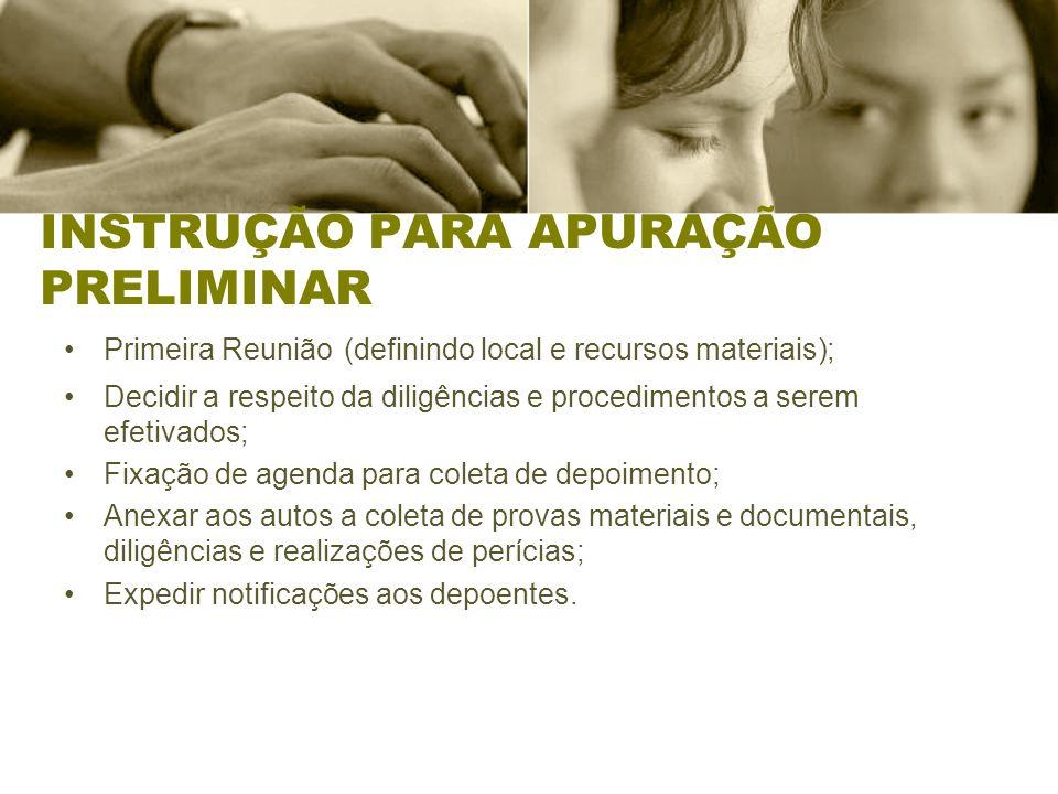 INSTRUÇÃO PARA APURAÇÃO PRELIMINAR Primeira Reunião (definindo local e recursos materiais); Decidir a respeito da diligências e procedimentos a serem
