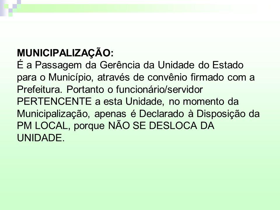 MUNICIPALIZAÇÃO: É a Passagem da Gerência da Unidade do Estado para o Município, através de convênio firmado com a Prefeitura. Portanto o funcionário/