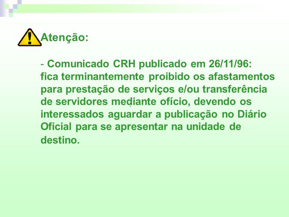 : Atenção: - Comunicado CRH publicado em 26/11/96: fica terminantemente proibido os afastamentos para prestação de serviços e/ou transferência de serv