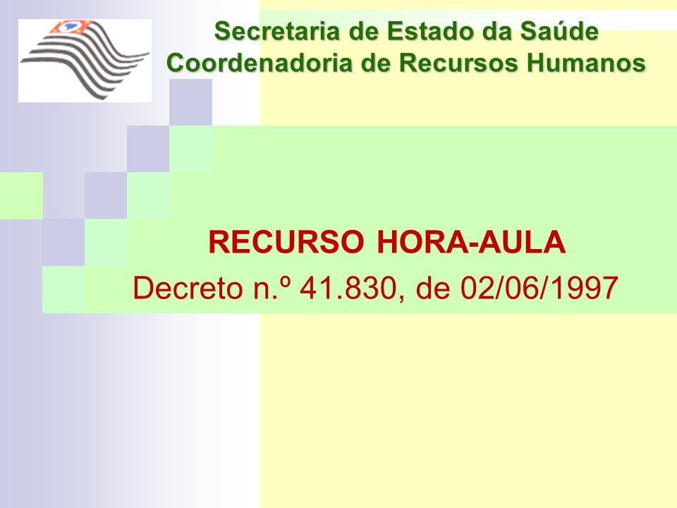 Secretaria de Estado da Saúde Coordenadoria de Recursos Humanos RECURSO HORA-AULA Decreto n.º 41.830, de 02/06/1997