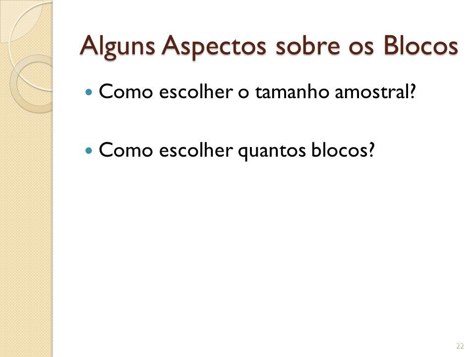 Alguns Aspectos sobre os Blocos Como escolher o tamanho amostral? Como escolher quantos blocos? 22