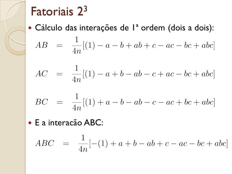 Fatoriais 2 3 Cálculo das interações de 1ª ordem (dois a dois): E a interacão ABC: