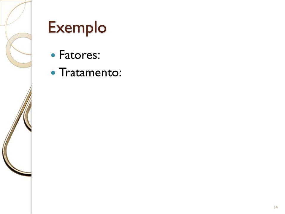 Exemplo Fatores: Tratamento: 14