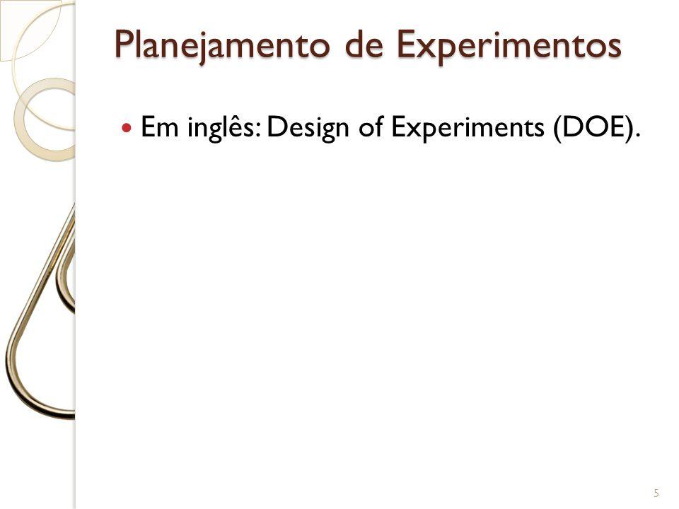 Planejamento de Experimentos Em inglês: Design of Experiments (DOE). 5