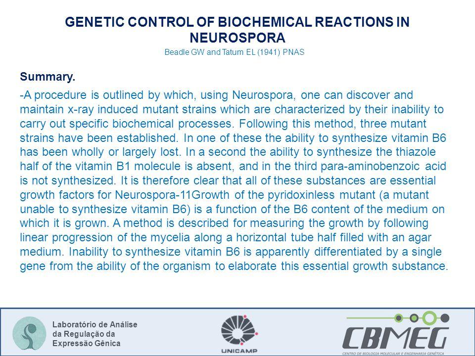 Laboratório de Análise da Regulação da Expressão Gênica GENETIC CONTROL OF BIOCHEMICAL REACTIONS IN NEUROSPORA Summary. -A procedure is outlined by wh
