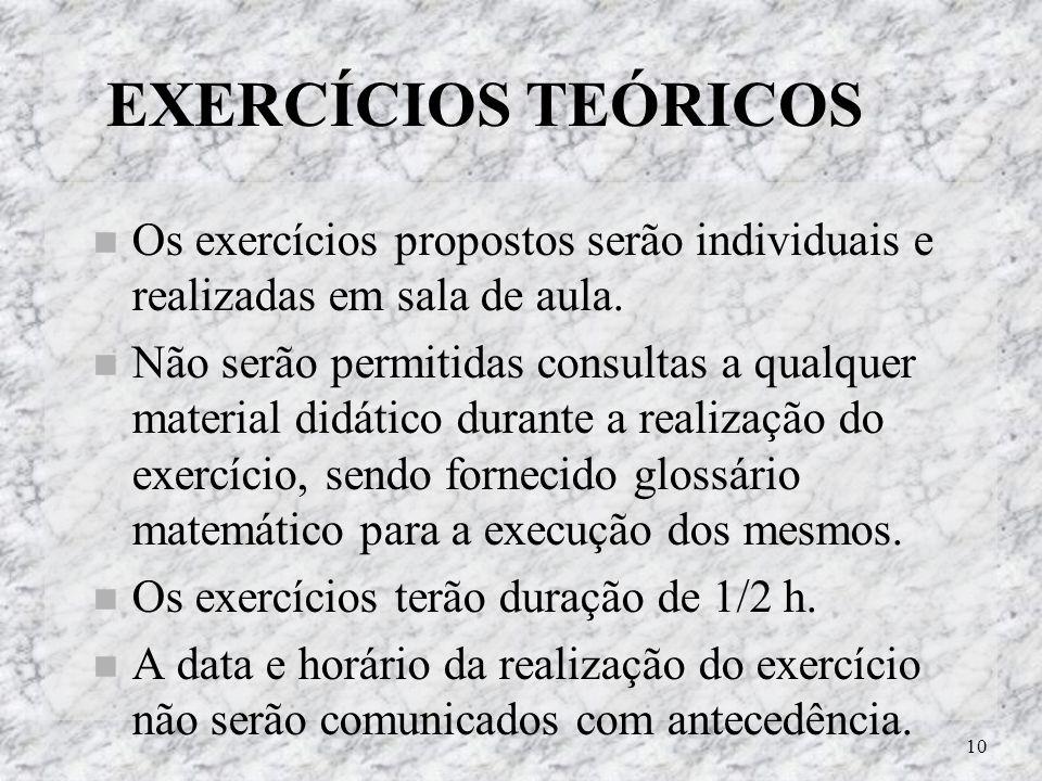 10 EXERCÍCIOS TEÓRICOS Os exercícios propostos serão individuais e realizadas em sala de aula. Não serão permitidas consultas a qualquer material didá