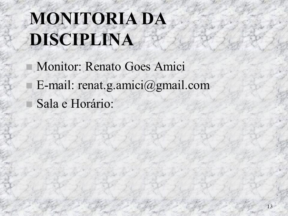 13 MONITORIA DA DISCIPLINA Monitor: Renato Goes Amici E-mail: renat.g.amici@gmail.com Sala e Horário:
