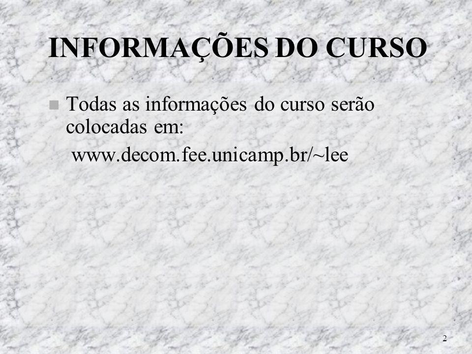 2 INFORMAÇÕES DO CURSO Todas as informações do curso serão colocadas em: www.decom.fee.unicamp.br/~lee