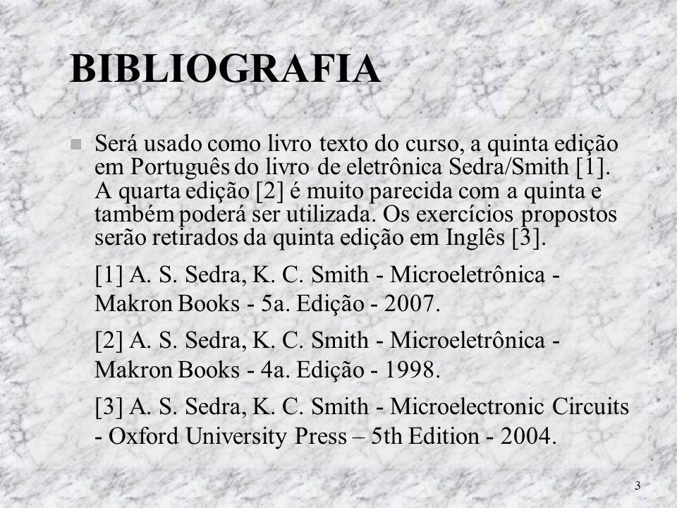 3 BIBLIOGRAFIA Será usado como livro texto do curso, a quinta edição em Português do livro de eletrônica Sedra/Smith [1]. A quarta edição [2] é muito